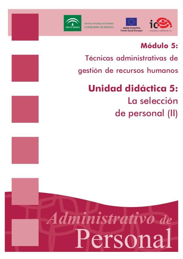 Módulo 5: Técnicas administrativas de gestión de recursos humanos  Unidad didáctica 5: La selección de personal (II)