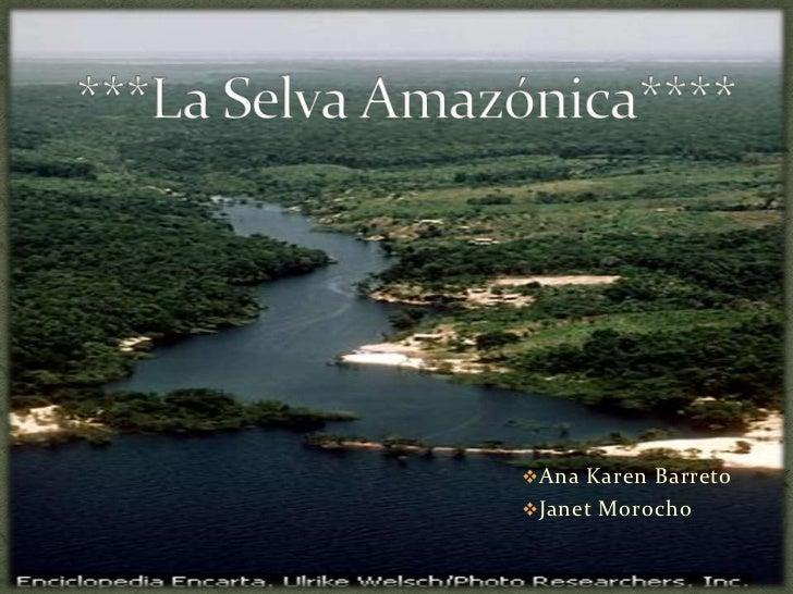 ***La Selva Amazónica****<br /><ul><li>Ana Karen Barreto