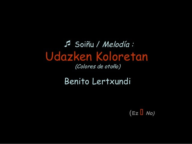  Soiñu / Melodía :Udazken Koloretan(Colores de otoño)Benito Lertxundi(Ez  No)