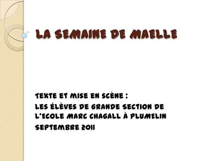 LA SEMAINE DE MAELLE<br />Texte et mise en scène :<br />Les élèves de Grande Section de l'Ecole Marc Chagall à PLUMELIN<br...