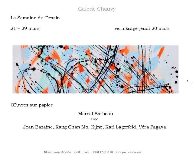 Galerie Chauvy La Semaine du Dessin 21 – 29 mars  vernissage jeudi 20 mars  1  Œuvres sur papier Marcel Barbeau avec  Jean...