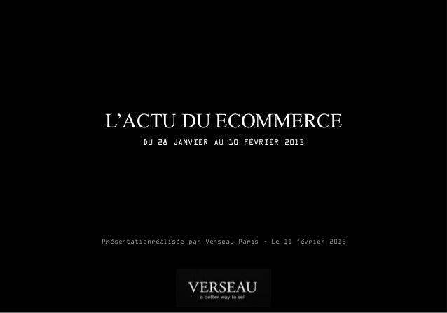 L'ACTU DU ECOMMERCE         DU 28 JANVIER AU 10 FÉVRIER 2013Présentationréalisée par Verseau Paris – Le 11 février 2013