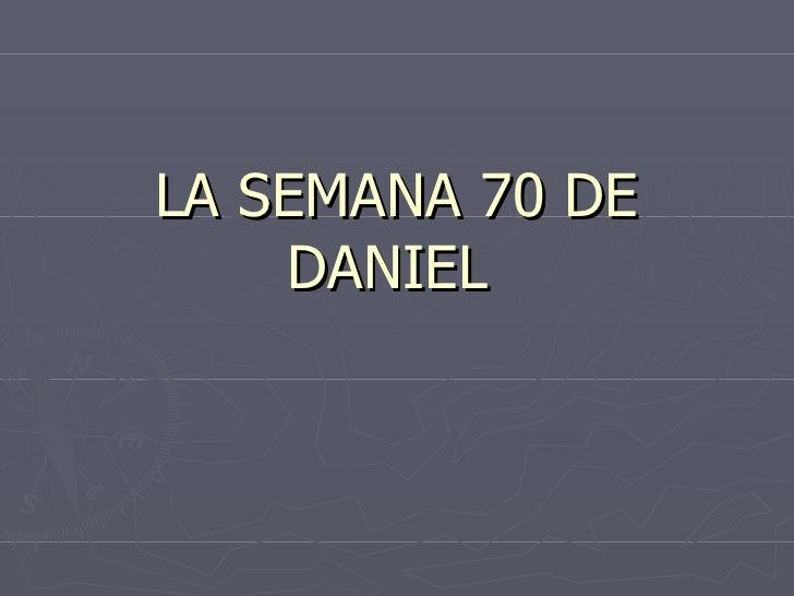 LA SEMANA 70 DE DANIEL