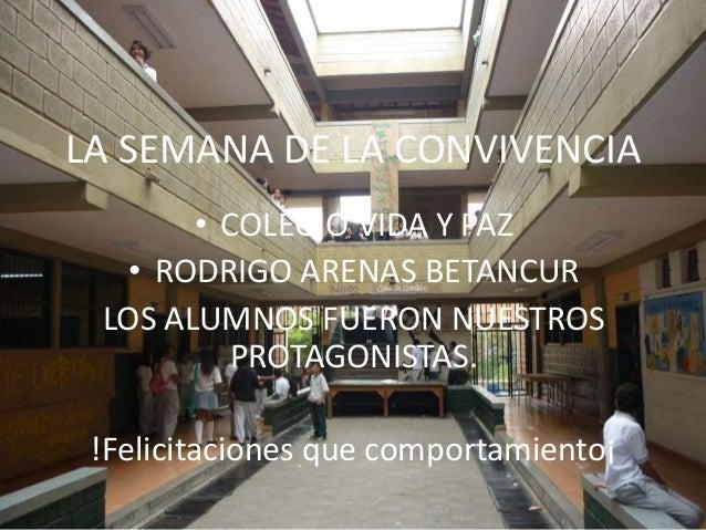 LA SEMANA DE LA CONVIVENCIA • COLEGIO VIDA Y PAZ • RODRIGO ARENAS BETANCUR LOS ALUMNOS FUERON NUESTROS PROTAGONISTAS. !Fel...
