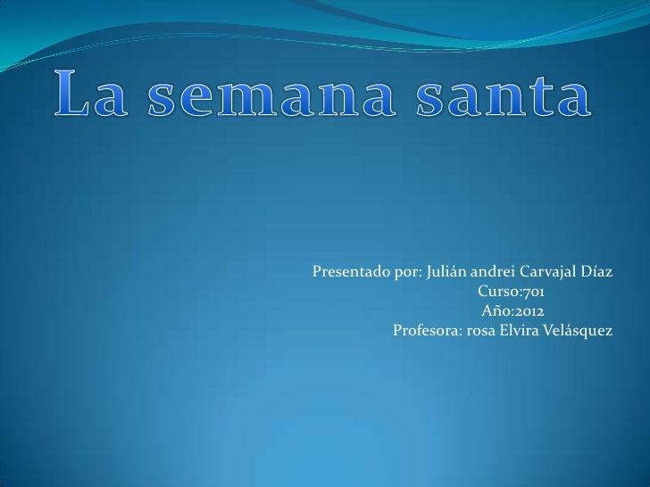 Presentado por: Julián andrei Carvajal Díaz                        Curso:701                        Año:2012           Pro...