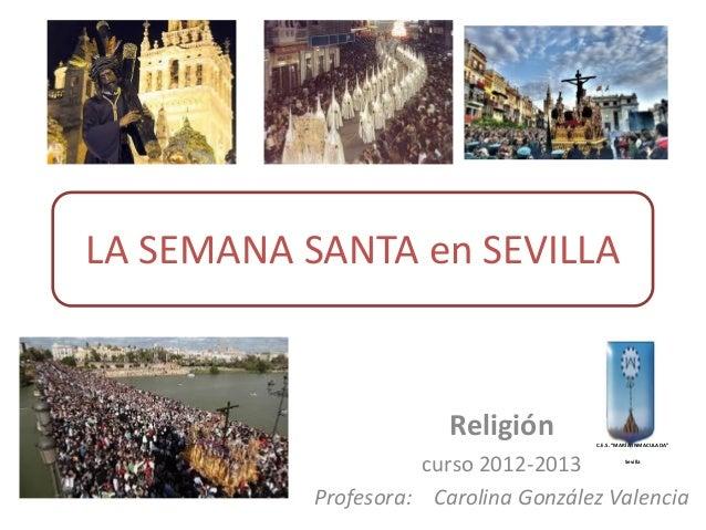 """LA SEMANA SANTA en SEVILLA                        Religión      C.E.S. """"MARÍA INMACULADA""""                     curso 2012-2..."""