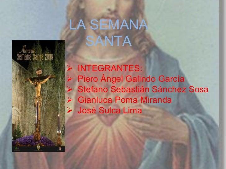 LA SEMANA SANTA<br /><ul><li>INTEGRANTES: