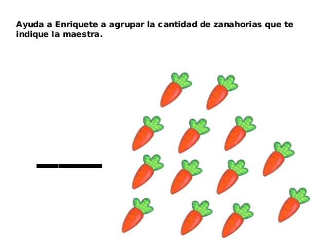 Ayuda a Enriquete a agrupar la cantidad de zanahorias que teindique la maestra.    ___