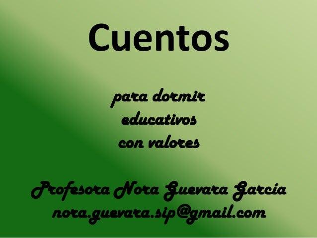 Cuentos para dormir educativos con valores Profesora Nora Guevara García nora.guevara.sip@gmail.com