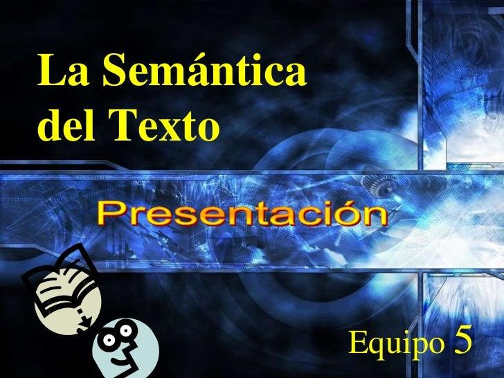 La Semánticadel Texto               Equipo 5