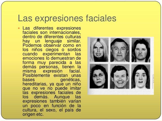 Continuidad…  Las expresiones faciales también afectan a la persona que nos está mirando alterando su conducta. Si observ...