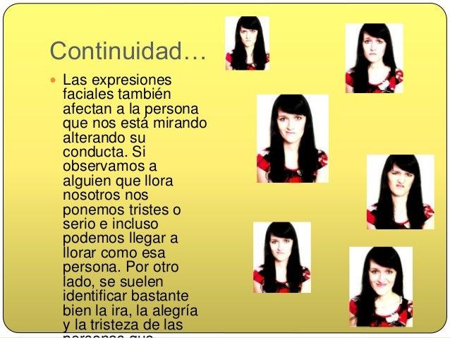 Componentes conductuales:  Las emociones poseen unos componentes conductuales particulares, que son los que se muestran e...