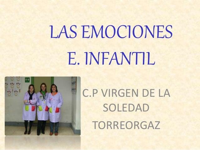 LAS EMOCIONES E. INFANTIL C.P VIRGEN DE LA SOLEDAD TORREORGAZ