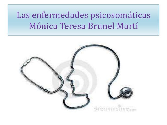 Las enfermedades psicosomáticas Mónica Teresa Brunel Martí
