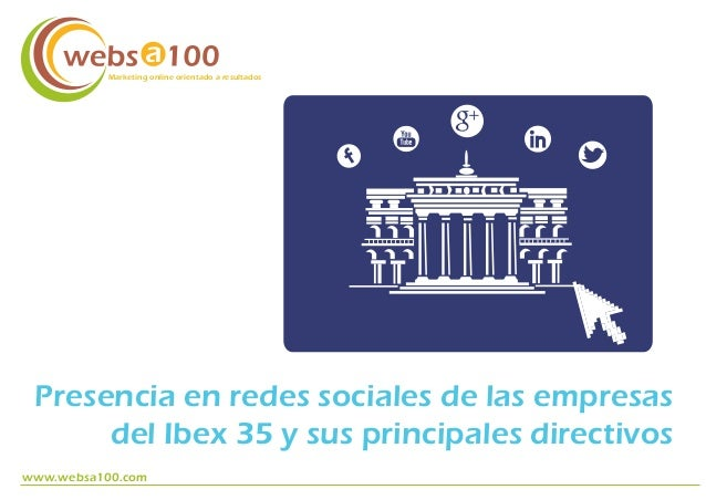 Marketing online orientado a resultados  Presencia en redes sociales de las empresas del Ibex 35 y sus principales directi...