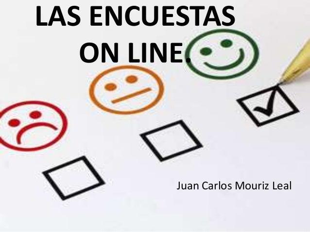 LAS ENCUESTAS   ON LINE.         Juan Carlos Mouriz Leal