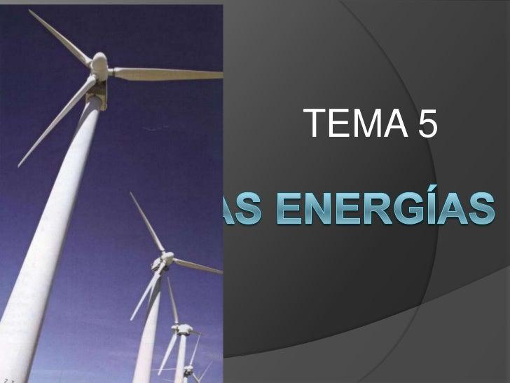 TEMA 5<br />LAS ENERGÍAS<br />