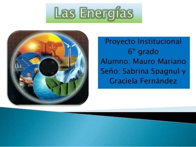 Proyecto Institucional 6º grado Alumno: Mauro Mariano Seño: Sabrina Spagnul y Graciela Fernández
