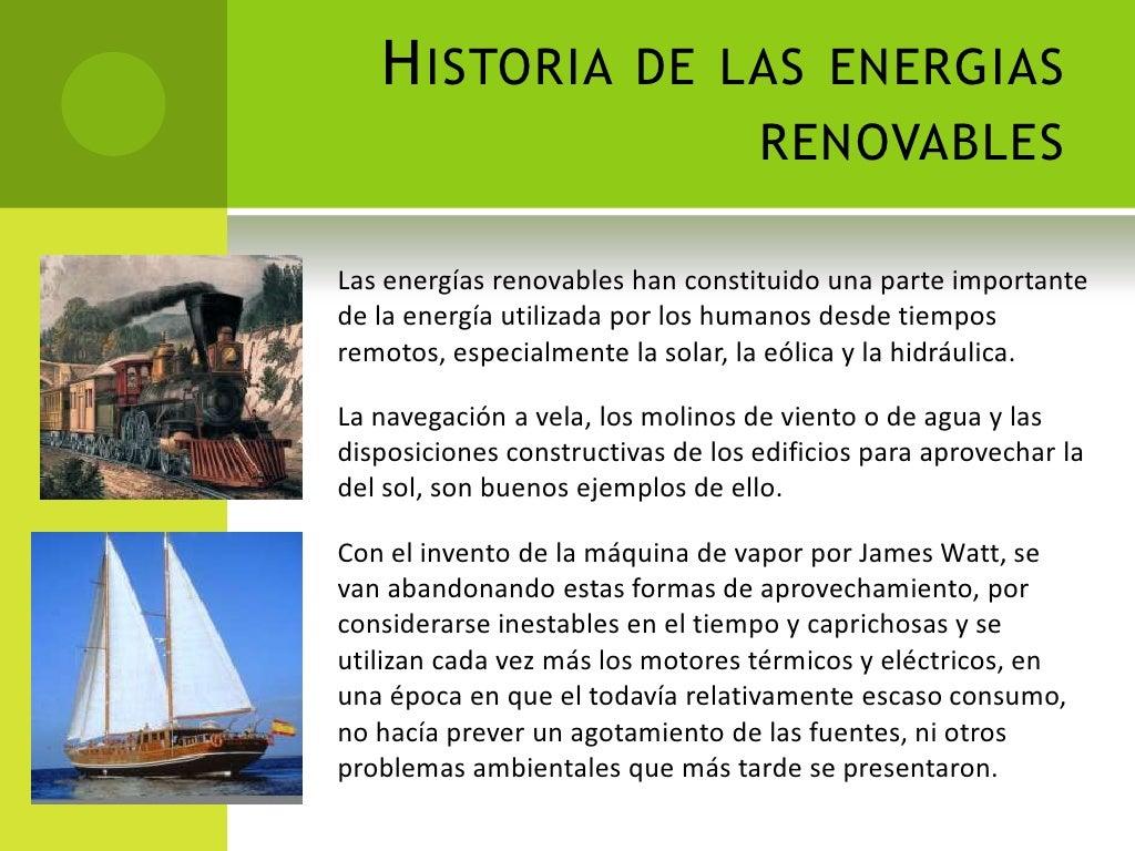 Historia de las energias renovables<br />Las energías renovables han constituido una parte importante de la energía utiliz...