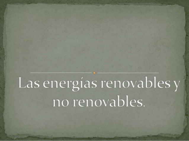  Se denomina fuentes renovables de energía aquellas cuyas reservas se consumen a un ritmo mayor del que se renuevan por n...