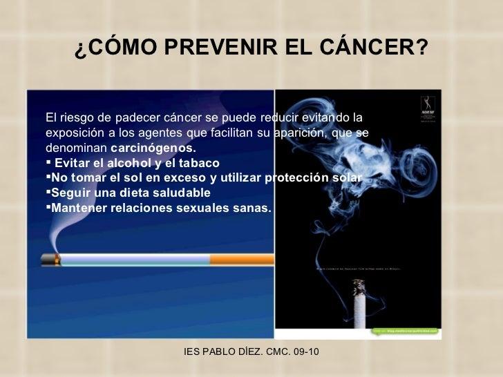 ¿CÓMO PREVENIR EL CÁNCER? <ul><li>El riesgo de padecer cáncer se puede reducir evitando la exposición a los agentes que fa...