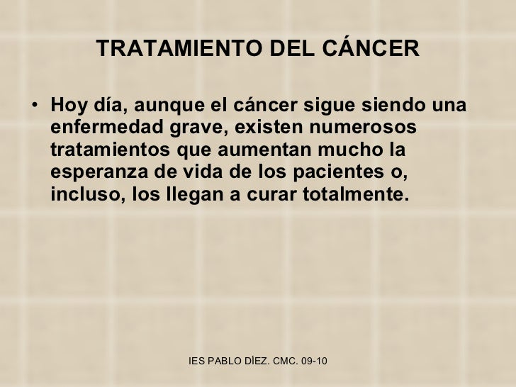 TRATAMIENTO DEL CÁNCER <ul><li>Hoy día, aunque el cáncer sigue siendo una enfermedad grave, existen numerosos tratamientos...