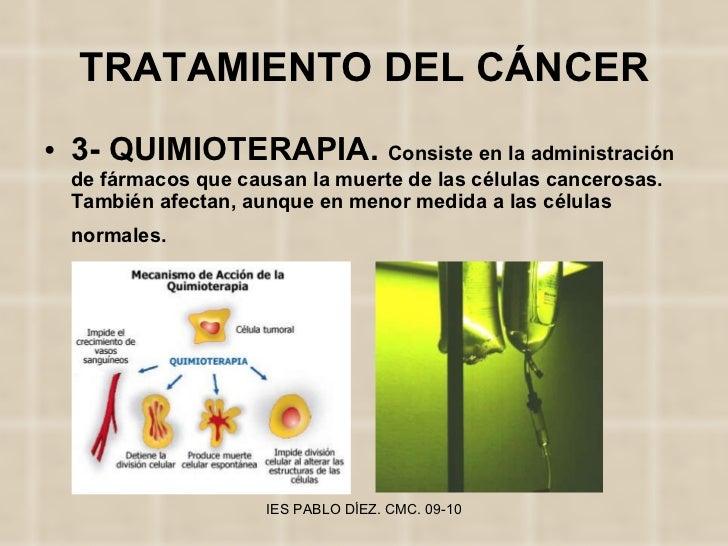 TRATAMIENTO DEL CÁNCER <ul><li>3- QUIMIOTERAPIA.  Consiste en la administración de fármacos que causan la muerte de las cé...