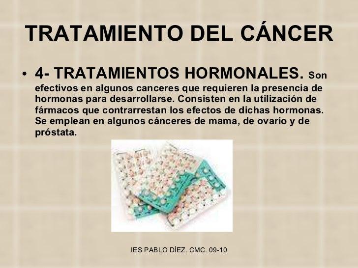 TRATAMIENTO DEL CÁNCER <ul><li>4- TRATAMIENTOS HORMONALES.  Son efectivos en algunos canceres que requieren la presencia d...