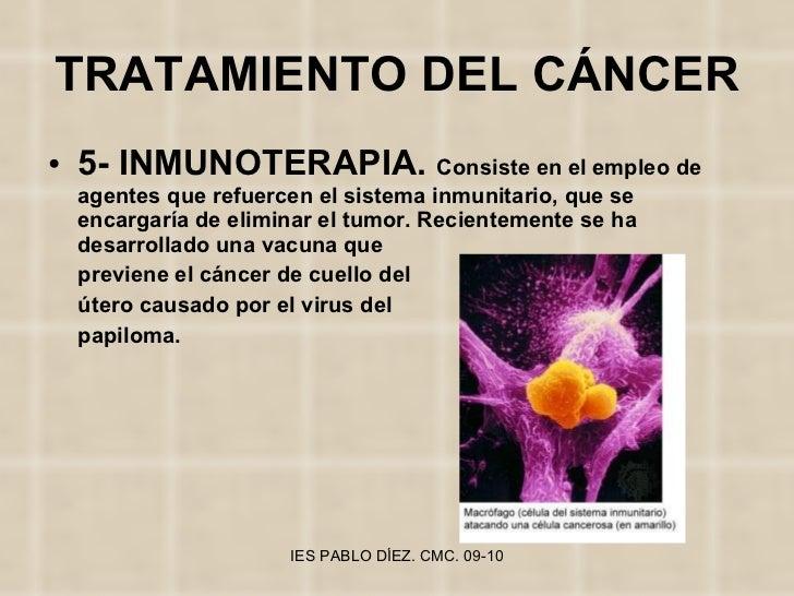 TRATAMIENTO DEL CÁNCER <ul><li>5- INMUNOTERAPIA.  Consiste en el empleo de agentes que refuercen el sistema inmunitario, q...