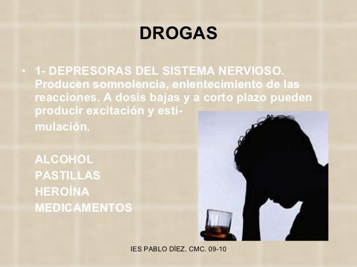 DROGAS <ul><li>1- DEPRESORAS DEL SISTEMA NERVIOSO. Producen somnolencia, enlentecimiento de las reacciones. A dosis bajas ...