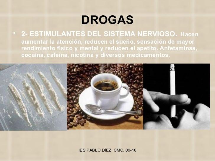 DROGAS <ul><li>2- ESTIMULANTES DEL SISTEMA NERVIOSO .  Hacen aumentar la atención, reducen el sueño, sensación de mayor re...