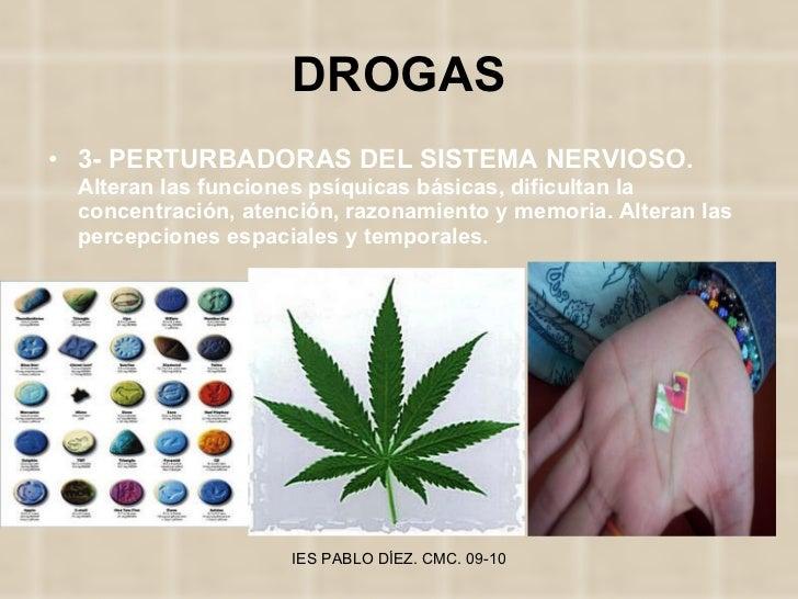 DROGAS <ul><li>3- PERTURBADORAS DEL SISTEMA NERVIOSO.  Alteran las funciones psíquicas básicas, dificultan la concentració...