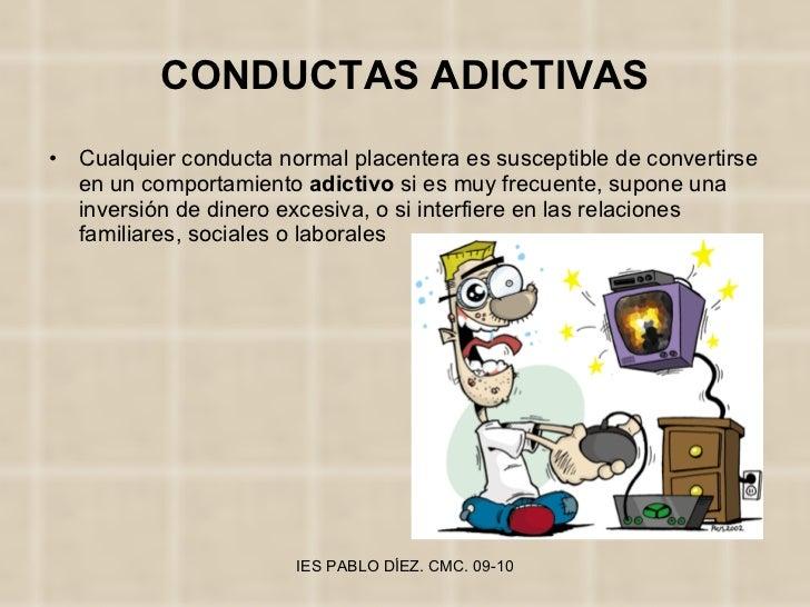CONDUCTAS ADICTIVAS <ul><li>Cualquier conducta normal placentera es susceptible de convertirse en un comportamiento  adict...