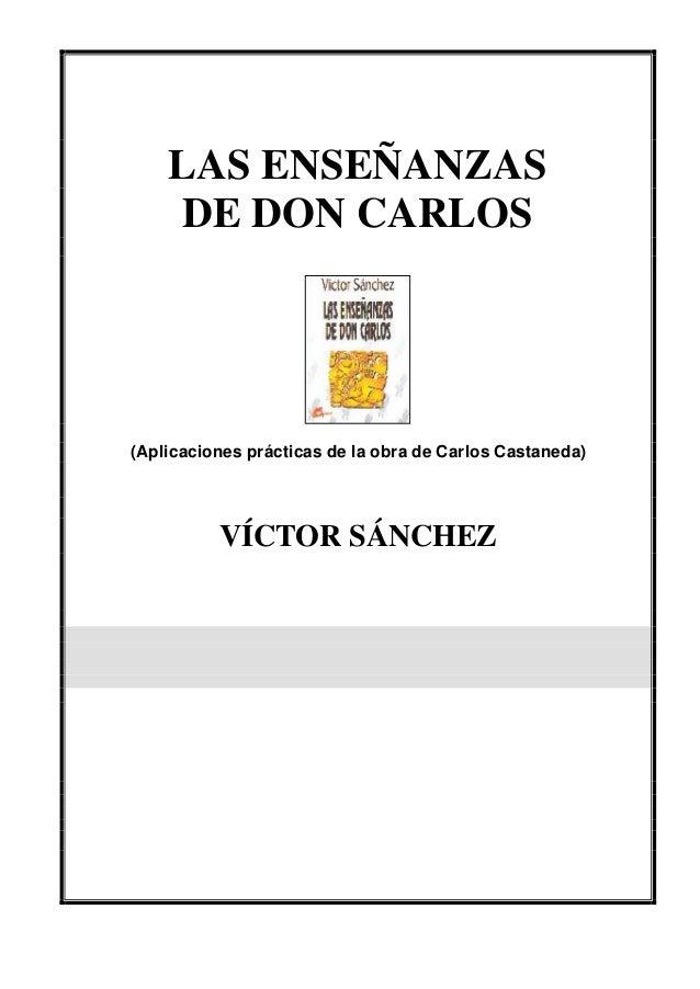 LAS ENSEÑANZAS    DE DON CARLOS(Aplicaciones prácticas de la obra de Carlos Castaneda)          VÍCTOR SÁNCHEZ