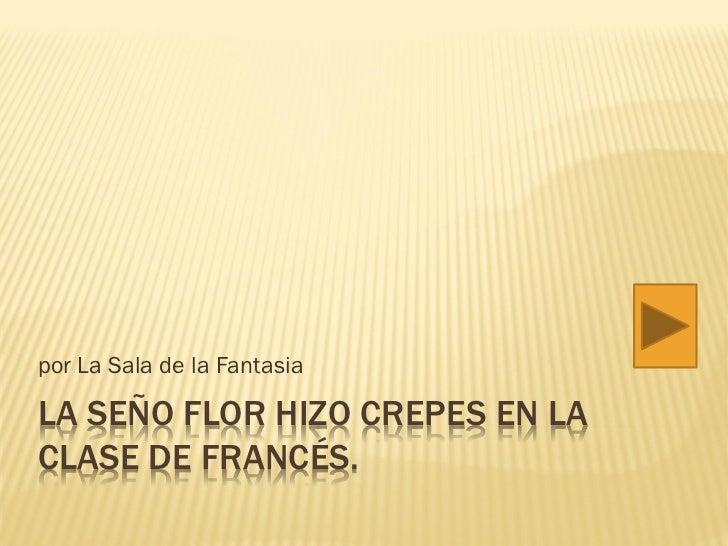 por La Sala de la FantasiaLA SEÑO FLOR HIZO CREPES EN LACLASE DE FRANCÉS.