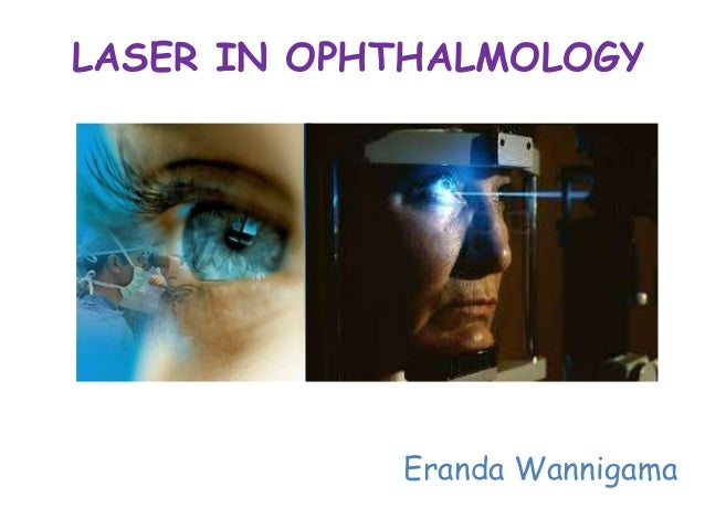 LASER IN OPHTHALMOLOGY  Eranda Wannigama