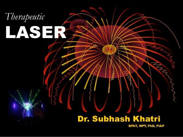 Therapeutic  LASER  Dr. Subhash Khatri  BPhT, MPT, PhD, FIAP