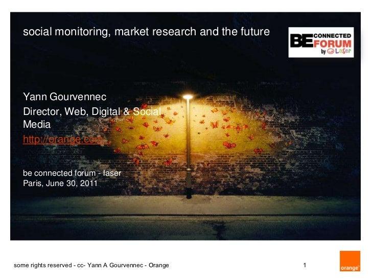 social monitoring, market research and the future   Yann Gourvennec   Director, Web, Digital & Social   Media   http://ora...