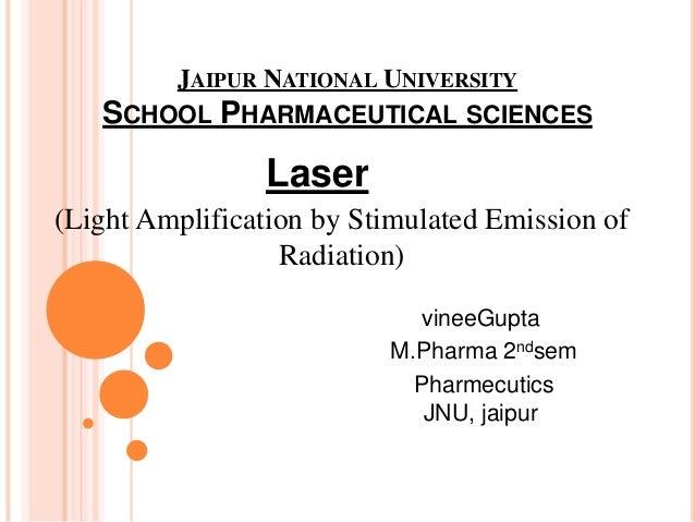 JAIPUR NATIONAL UNIVERSITY SCHOOL PHARMACEUTICAL SCIENCES Laser (Light Amplification by Stimulated Emission of Radiation) ...