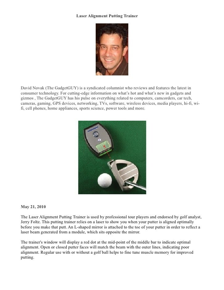 Laser Alignment Putting Trainer �     David Novak (The GadgetGUY) is a syndicated columnist who reviews and features the l...