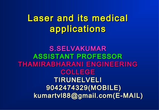 Laser and its medical applications S.SELVAKUMAR ASSISTANT PROFESSOR THAMIRABHARANI ENGINEERING COLLEGE TIRUNELVELI 9042474...