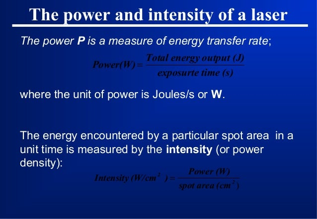 The power and intensity of a laser The power P is a measure of energy transfer rate; Total energy output (J) Power(W) = ex...