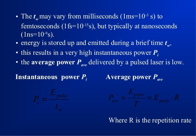• The tw may vary from milliseconds (1ms=10-3 s) to femtoseconds (1fs=10-15s), but typically at nanoseconds (1ns=10-9s). •...