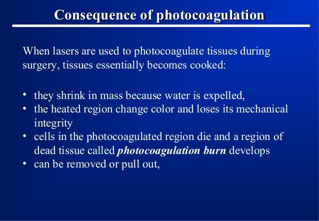 Consequence of photocoagulation When lasers are used to photocoagulate tissues during surgery, tissues essentially becomes...