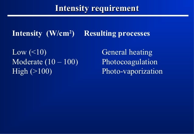 Intensity requirement Intensity (W/cm2) Low (<10) Moderate (10 – 100) High (>100)  Resulting processes General heating Pho...