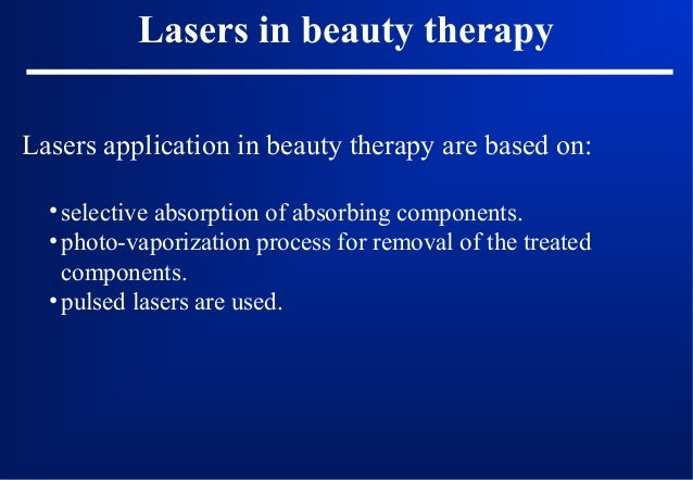 Laser hair removal  selective absorption : absorbing component being melanin pigment in hair and follicle, it is best work...