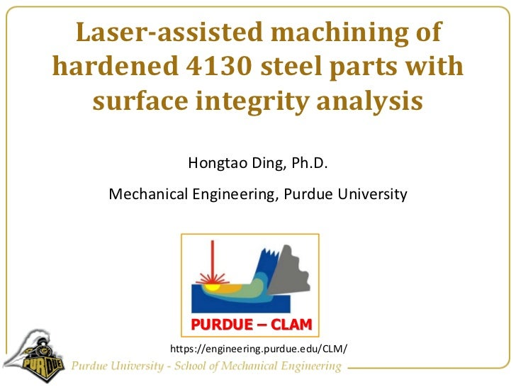 Laser-assisted machining of hardened 4130 steel parts with surface integrity analysis <br />Hongtao Ding, Ph.D. <br />Mech...