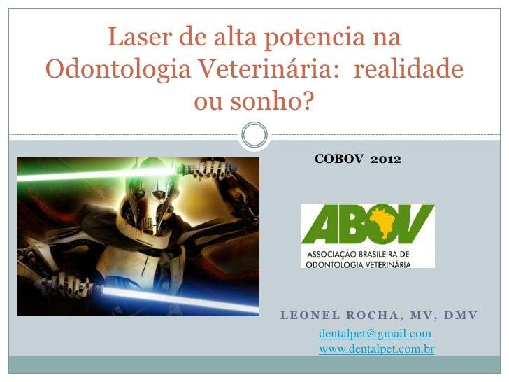 Laser de alta potencia naOdontologia Veterinária: realidade           ou sonho?                      COBOV 2012           ...