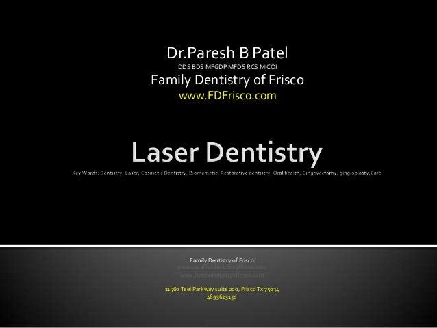 Dr.Paresh B Patel DDS BDS MFGDP MFDS RCS MICOI Family Dentistry of Frisco www.FDFrisco.com Family Dentistry of Frisco www....
