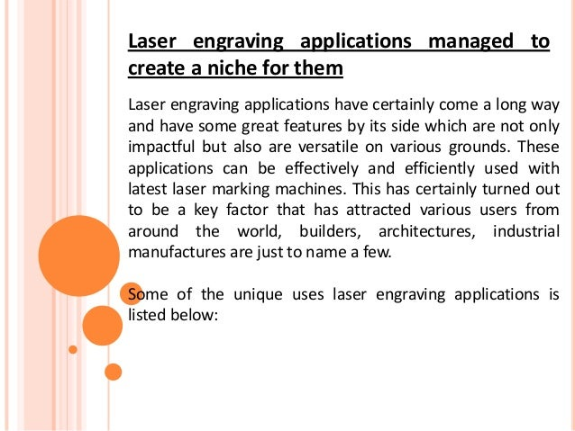 Laser engraving applications managed to create a niche for them Laser engraving applications have certainly come a long wa...